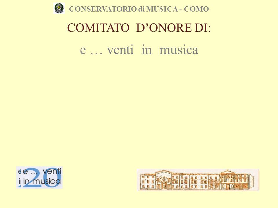 CONSERVATORIO di MUSICA - COMO PARTECIPANO al COMITATO D'ONORE: M° MARCELLO ABBADO, FONDATORE DELL'ISTITUTO MINISTERO ISTRUZIONE UNIVERSITA' E RICERCA REGIONE LOMBARDIA PROVINCIA DI COMO COMUNE DI COMO CURIA VESCOVILE TEATRO SOCIALE/AS.LI.CO AUTUNNO MUSICALE SOCIETA' CARDUCCI