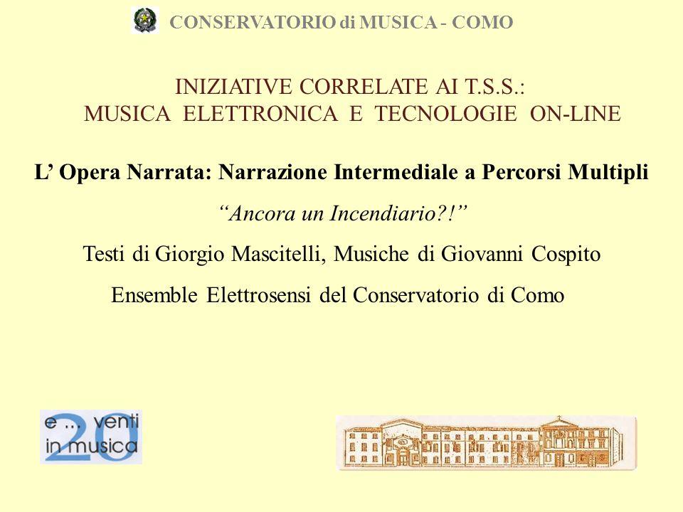 """CONSERVATORIO di MUSICA - COMO L' Opera Narrata: Narrazione Intermediale a Percorsi Multipli """"Ancora un Incendiario?!"""" Testi di Giorgio Mascitelli, Mu"""