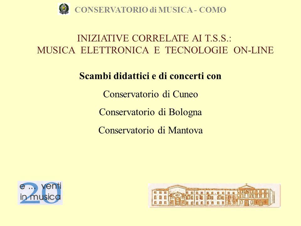 CONSERVATORIO di MUSICA - COMO Scambi didattici e di concerti con Conservatorio di Cuneo Conservatorio di Bologna Conservatorio di Mantova INIZIATIVE