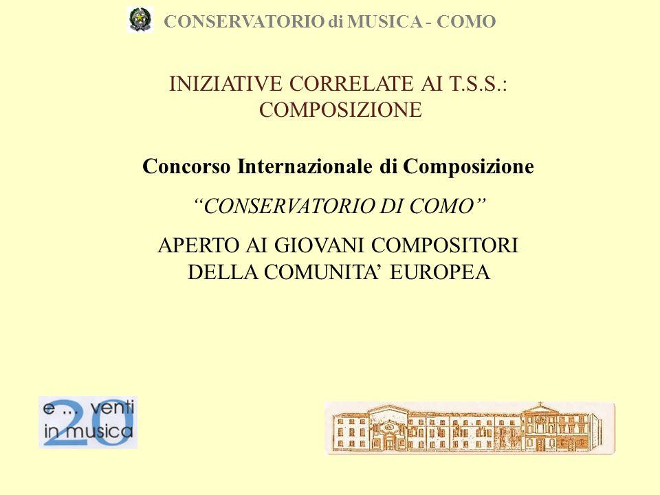 """CONSERVATORIO di MUSICA - COMO INIZIATIVE CORRELATE AI T.S.S.: COMPOSIZIONE Concorso Internazionale di Composizione """"CONSERVATORIO DI COMO"""" APERTO AI"""