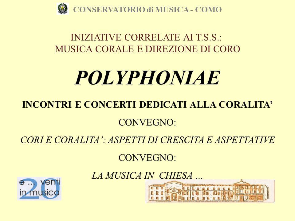 CONSERVATORIO di MUSICA - COMO INIZIATIVE CORRELATE AI T.S.S.: MUSICA CORALE E DIREZIONE DI CORO POLYPHONIAE INCONTRI E CONCERTI DEDICATI ALLA CORALIT