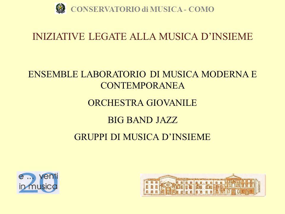 CONSERVATORIO di MUSICA - COMO INIZIATIVE LEGATE ALLA MUSICA D'INSIEME ENSEMBLE LABORATORIO DI MUSICA MODERNA E CONTEMPORANEA ORCHESTRA GIOVANILE BIG