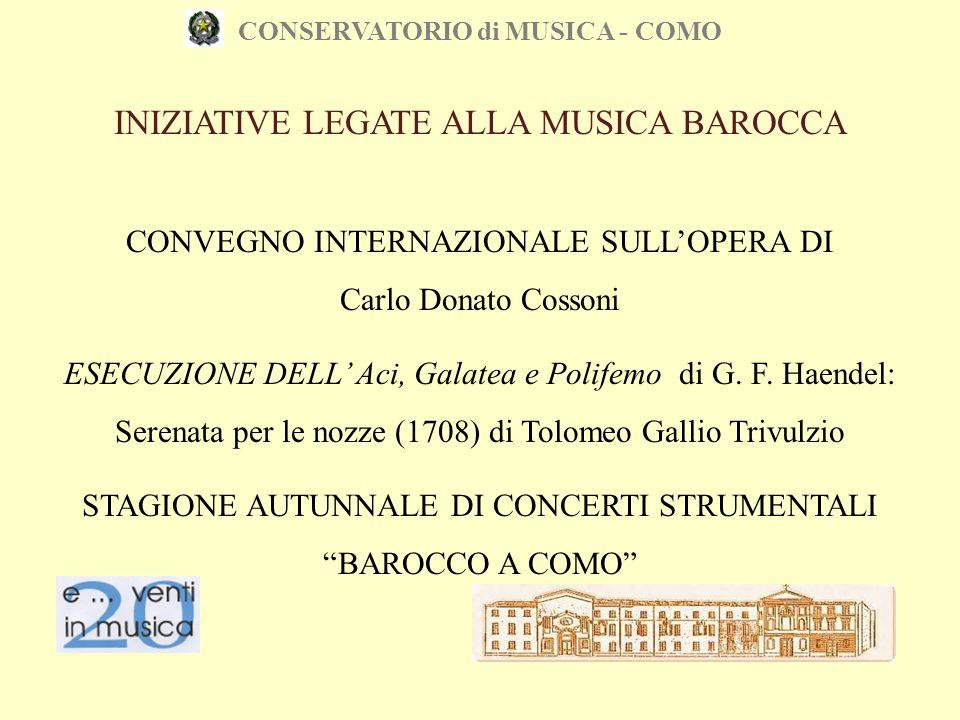 CONSERVATORIO di MUSICA - COMO INIZIATIVE LEGATE ALLA MUSICA BAROCCA CONVEGNO INTERNAZIONALE SULL'OPERA DI Carlo Donato Cossoni ESECUZIONE DELL' Aci,