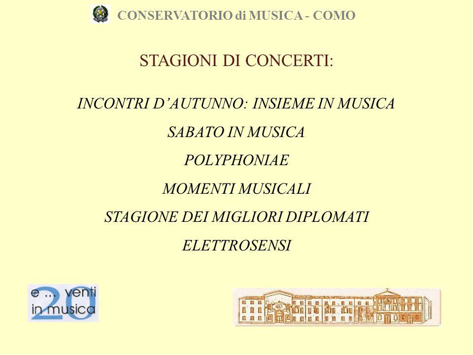 CONSERVATORIO di MUSICA - COMO STAGIONI DI CONCERTI: INCONTRI D'AUTUNNO: INSIEME IN MUSICA SABATO IN MUSICA POLYPHONIAE MOMENTI MUSICALI STAGIONE DEI