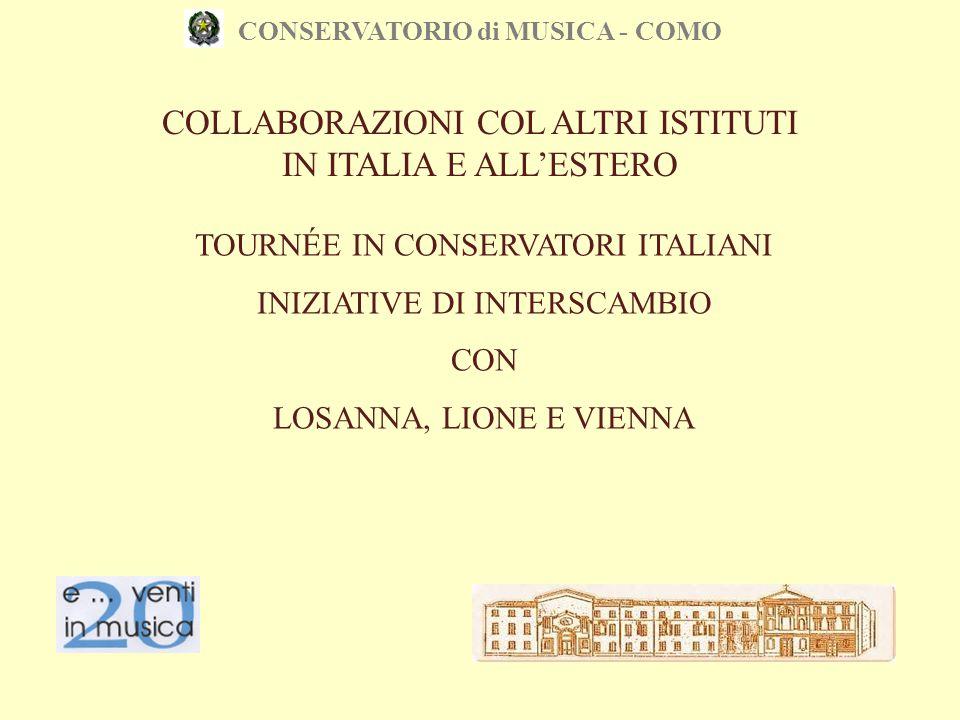 CONSERVATORIO di MUSICA - COMO TOURNÉE IN CONSERVATORI ITALIANI INIZIATIVE DI INTERSCAMBIO CON LOSANNA, LIONE E VIENNA COLLABORAZIONI COL ALTRI ISTITU