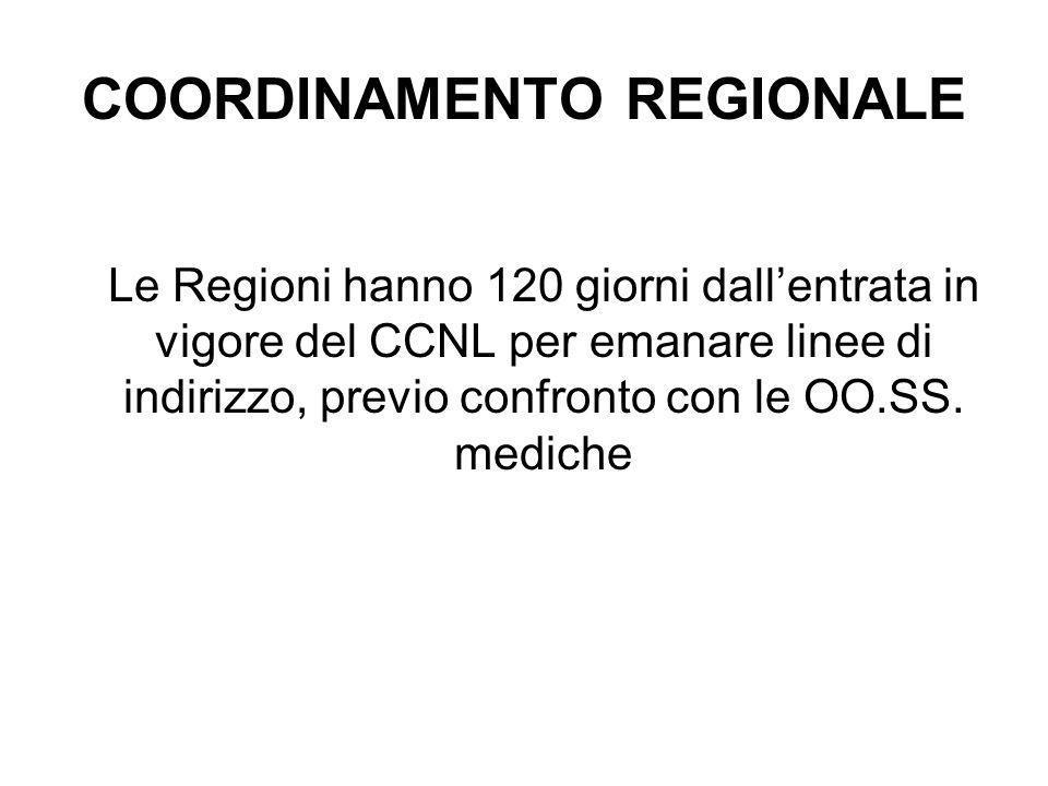 COORDINAMENTO REGIONALE Le Regioni hanno 120 giorni dall'entrata in vigore del CCNL per emanare linee di indirizzo, previo confronto con le OO.SS. med