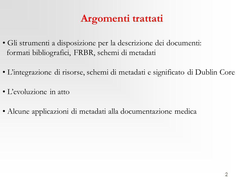 2 Argomenti trattati Gli strumenti a disposizione per la descrizione dei documenti: formati bibliografici, FRBR, schemi di metadati L'integrazione di