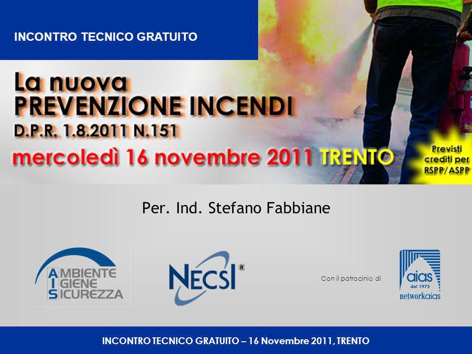 Per. Ind. Stefano Fabbiane INCONTRO TECNICO GRATUITO – 16 Novembre 2011, TRENTO Con il patrocinio di INCONTRO TECNICO GRATUITO