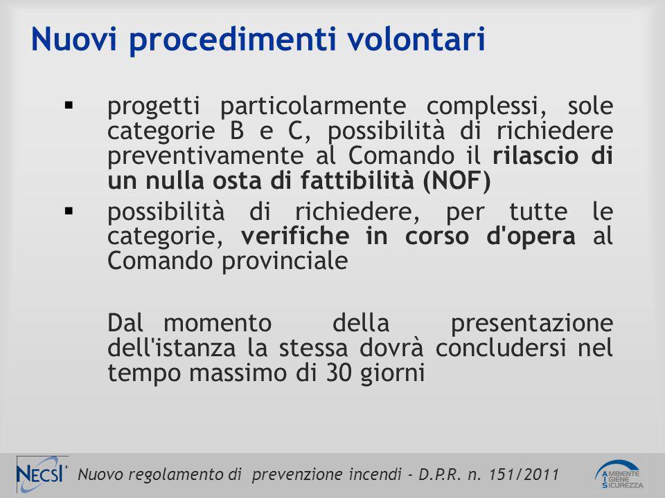 Nuovo regolamento di prevenzione incendi - D.P.R. n. 151/2011 Nuovi procedimenti volontari  progetti particolarmente complessi, sole categorie B e C,