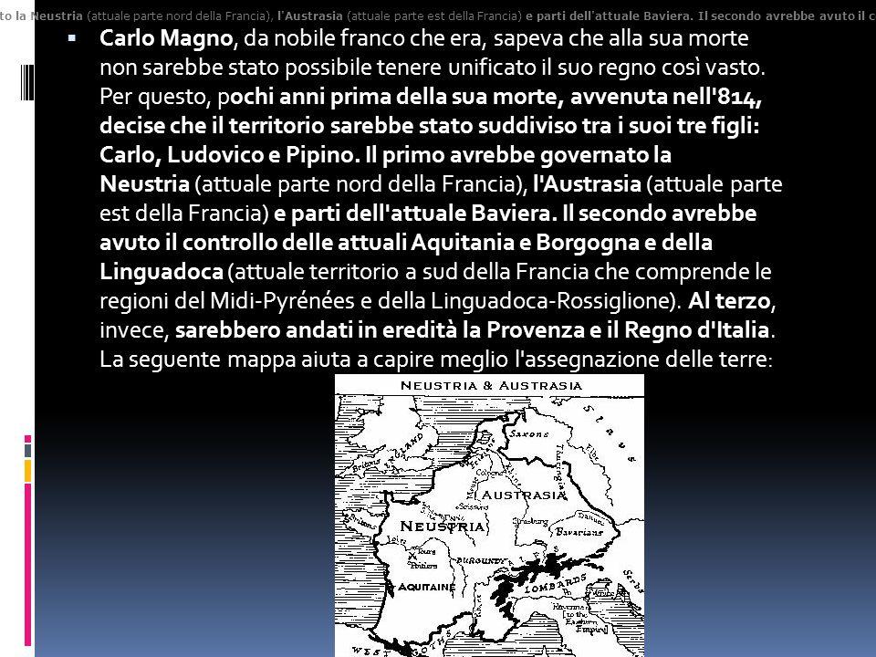  Carlo Magno, da nobile franco che era, sapeva che alla sua morte non sarebbe stato possibile tenere unificato il suo regno così vasto. Per questo, p