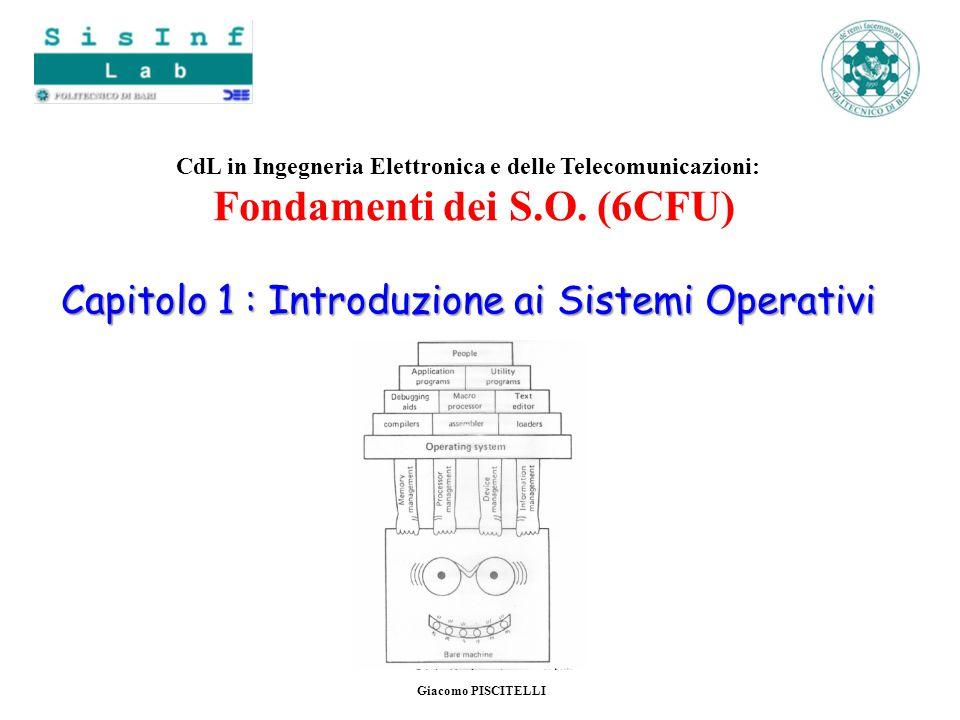 Capitolo 1 : Introduzione ai Sistemi Operativi CdL in Ingegneria Elettronica e delle Telecomunicazioni: Fondamenti dei S.O. (6CFU) Capitolo 1 : Introd