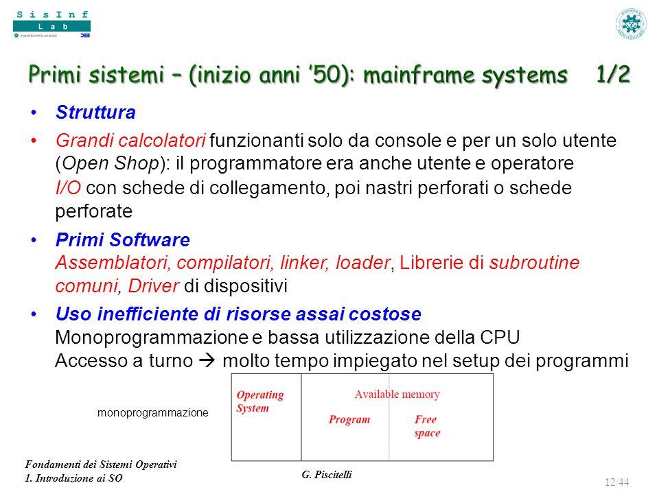 Fondamenti dei Sistemi Operativi 1. Introduzione ai SO G. Piscitelli 12/44 Struttura Grandi calcolatori funzionanti solo da console e per un solo uten