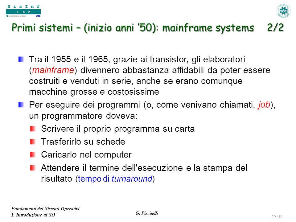 Fondamenti dei Sistemi Operativi 1. Introduzione ai SO G. Piscitelli 13/44 Tra il 1955 e il 1965, grazie ai transistor, gli elaboratori (mainframe) di
