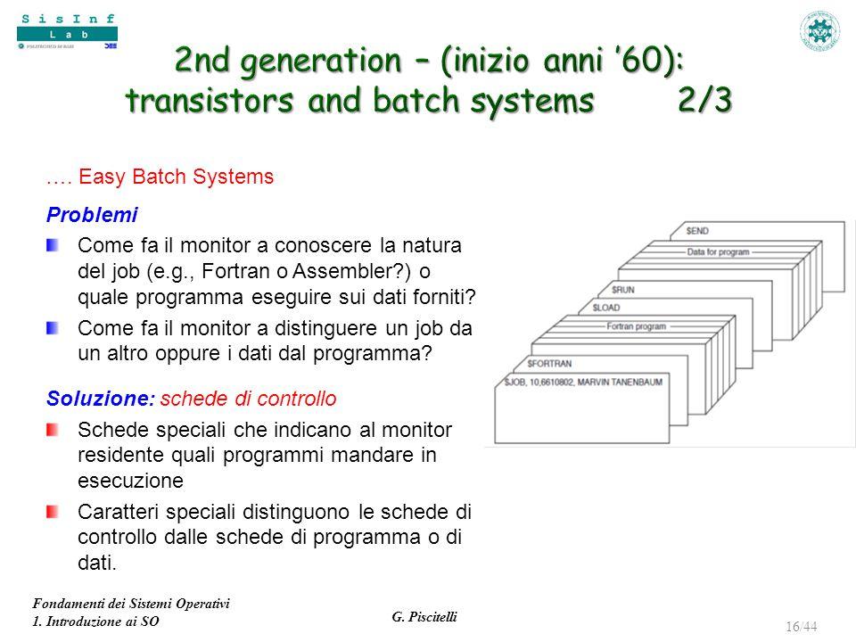 Fondamenti dei Sistemi Operativi 1. Introduzione ai SO G. Piscitelli 16/44 …. Easy Batch Systems Problemi Come fa il monitor a conoscere la natura del