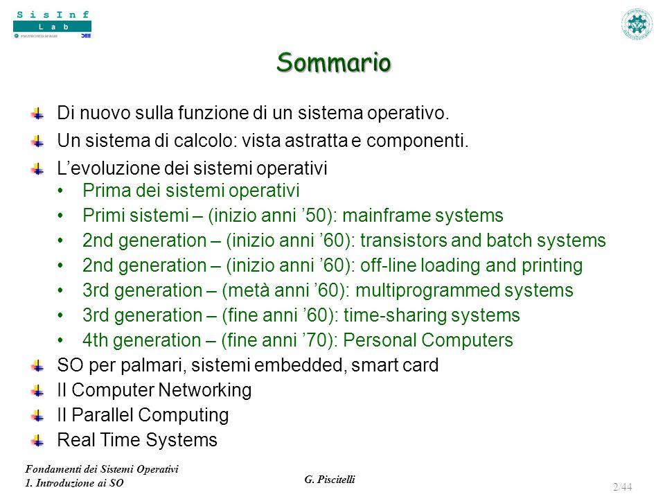 Fondamenti dei Sistemi Operativi 1. Introduzione ai SO G. Piscitelli 2/44 Di nuovo sulla funzione di un sistema operativo. Un sistema di calcolo: vist