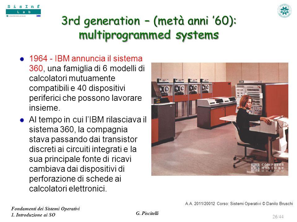 Fondamenti dei Sistemi Operativi 1. Introduzione ai SO G. Piscitelli 26/44 1964 - IBM annuncia il sistema 360, una famiglia di 6 modelli di calcolator