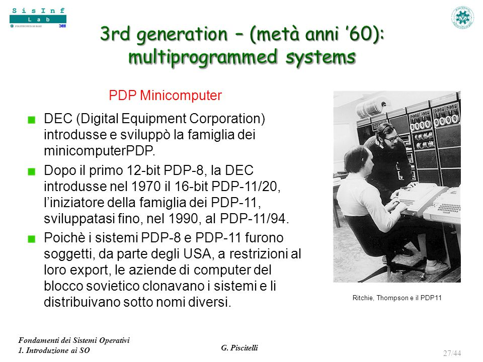 Fondamenti dei Sistemi Operativi 1. Introduzione ai SO G. Piscitelli 27/44 PDP Minicomputer DEC (Digital Equipment Corporation) introdusse e sviluppò