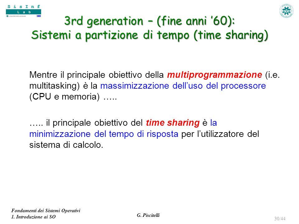 Fondamenti dei Sistemi Operativi 1. Introduzione ai SO G. Piscitelli 30/44 Mentre il principale obiettivo della multiprogrammazione (i.e. multitasking