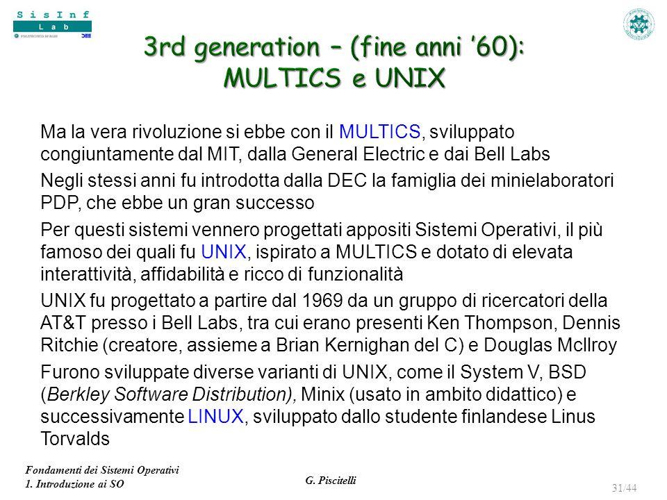 Fondamenti dei Sistemi Operativi 1. Introduzione ai SO G. Piscitelli 31/44 Ma la vera rivoluzione si ebbe con il MULTICS, sviluppato congiuntamente da