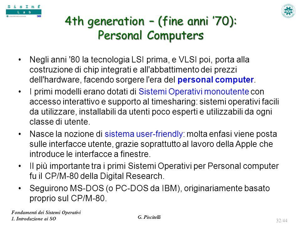 Fondamenti dei Sistemi Operativi 1. Introduzione ai SO G. Piscitelli 32/44 Negli anni '80 la tecnologia LSI prima, e VLSI poi, porta alla costruzione