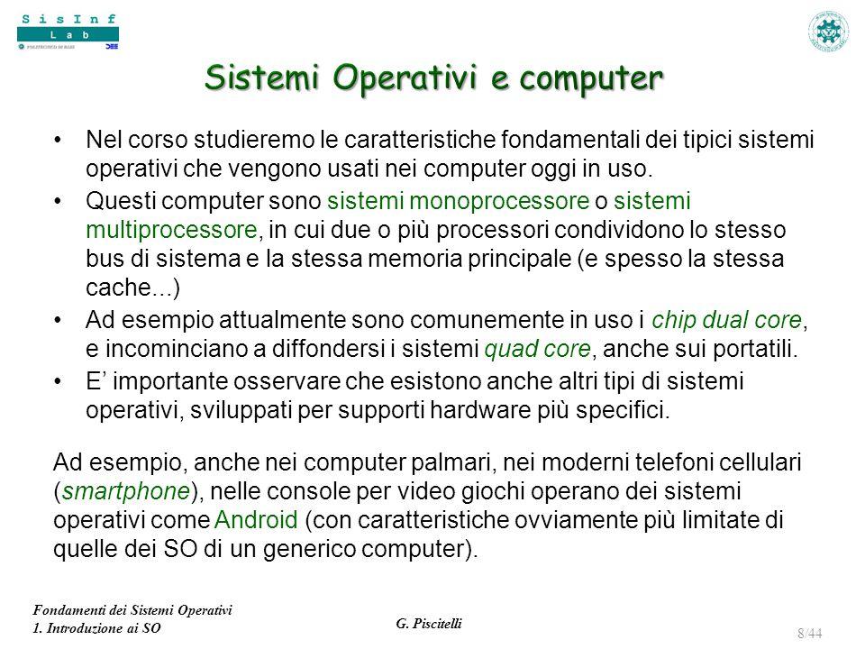 Fondamenti dei Sistemi Operativi 1. Introduzione ai SO G. Piscitelli 8/44 Nel corso studieremo le caratteristiche fondamentali dei tipici sistemi oper