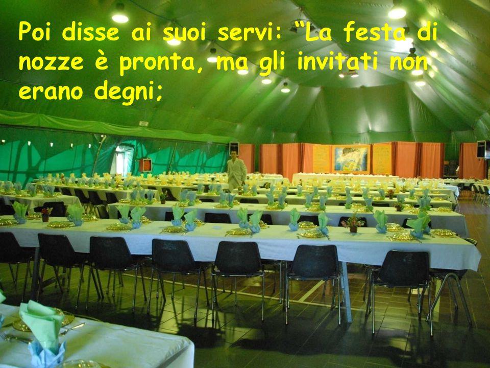 Poi disse ai suoi servi: La festa di nozze è pronta, ma gli invitati non erano degni;