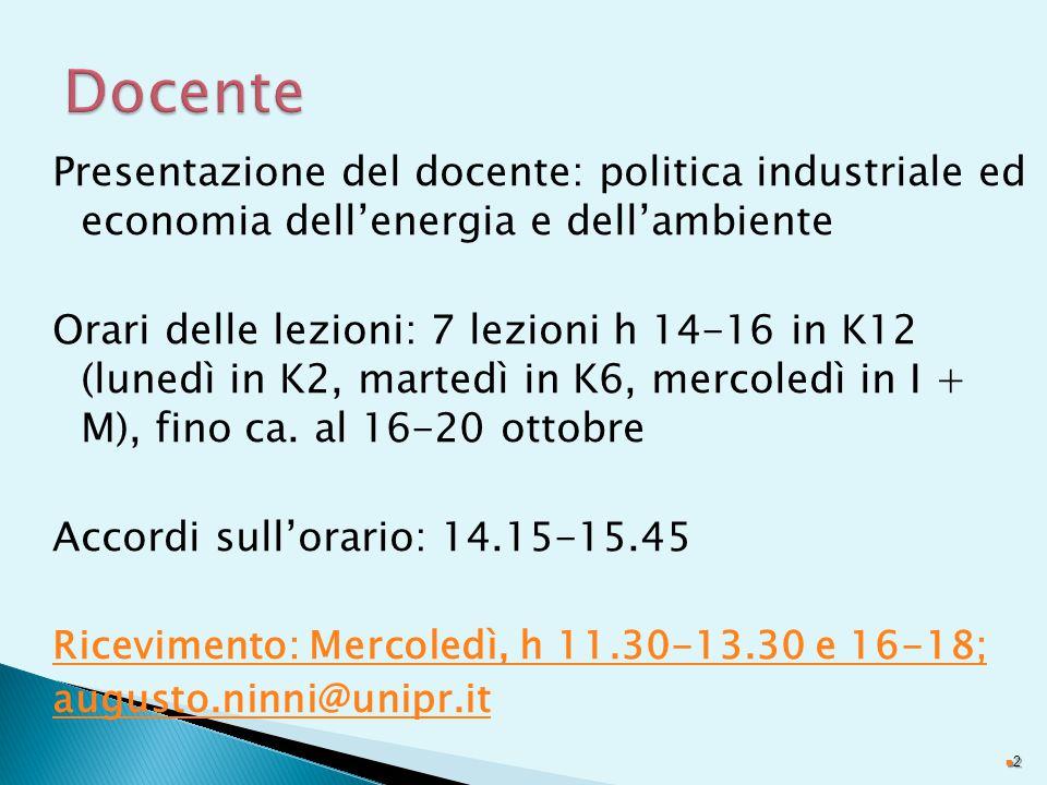 Presentazione del docente: politica industriale ed economia dell'energia e dell'ambiente Orari delle lezioni: 7 lezioni h 14-16 in K12 (lunedì in K2, martedì in K6, mercoledì in I + M), fino ca.