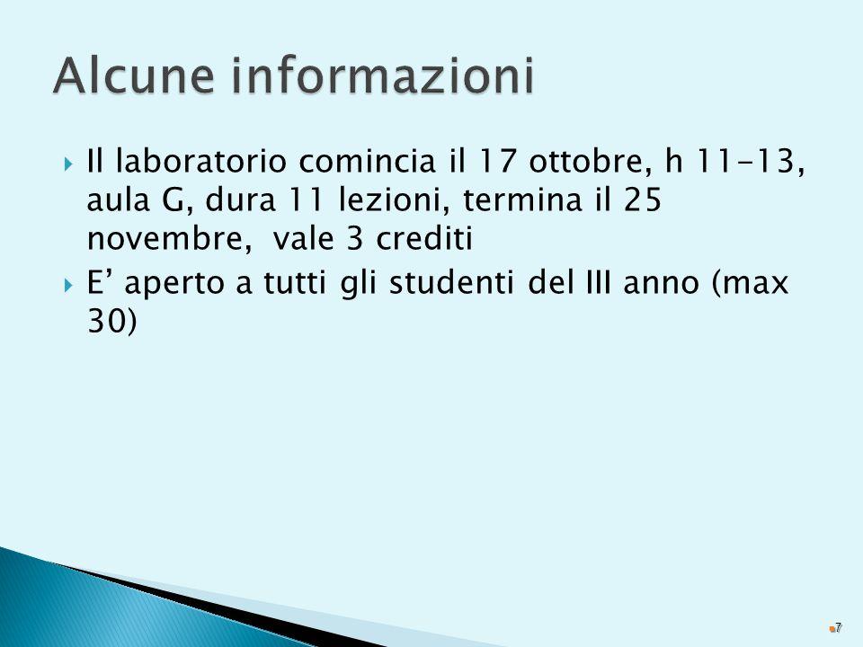  Il laboratorio comincia il 17 ottobre, h 11-13, aula G, dura 11 lezioni, termina il 25 novembre, vale 3 crediti  E' aperto a tutti gli studenti del III anno (max 30) 7
