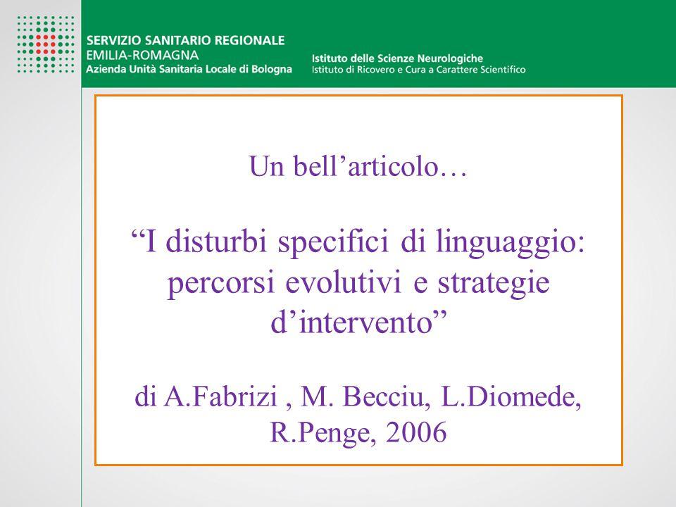 """Un bell'articolo… """"I disturbi specifici di linguaggio: percorsi evolutivi e strategie d'intervento"""" di A.Fabrizi, M. Becciu, L.Diomede, R.Penge, 2006"""