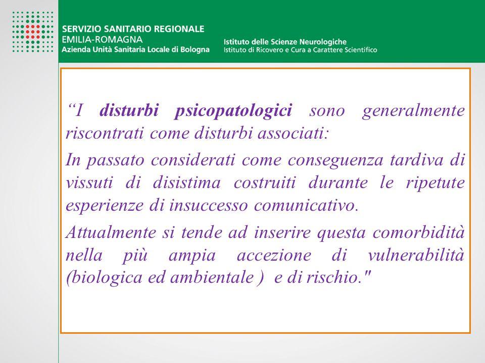 """""""I disturbi psicopatologici sono generalmente riscontrati come disturbi associati: In passato considerati come conseguenza tardiva di vissuti di disis"""
