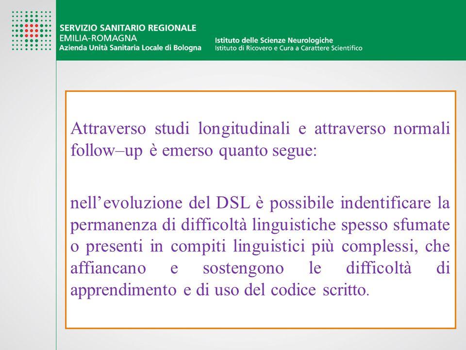 Attraverso studi longitudinali e attraverso normali follow–up è emerso quanto segue: nell'evoluzione del DSL è possibile indentificare la permanenza d