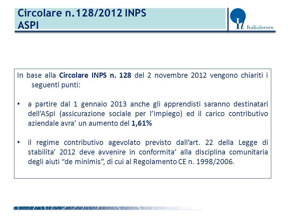 Circolare n.128/2012 INPS ASPI In base alla Circolare INPS n. 128 del 2 novembre 2012 vengono chiariti i seguenti punti: a partire dal 1 gennaio 2013