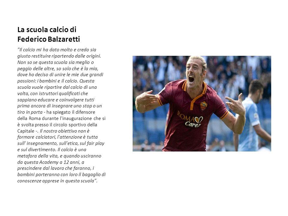 La scuola calcio di Federico Balzaretti Il calcio mi ha dato molto e credo sia giusto restituire ripartendo dalle origini.