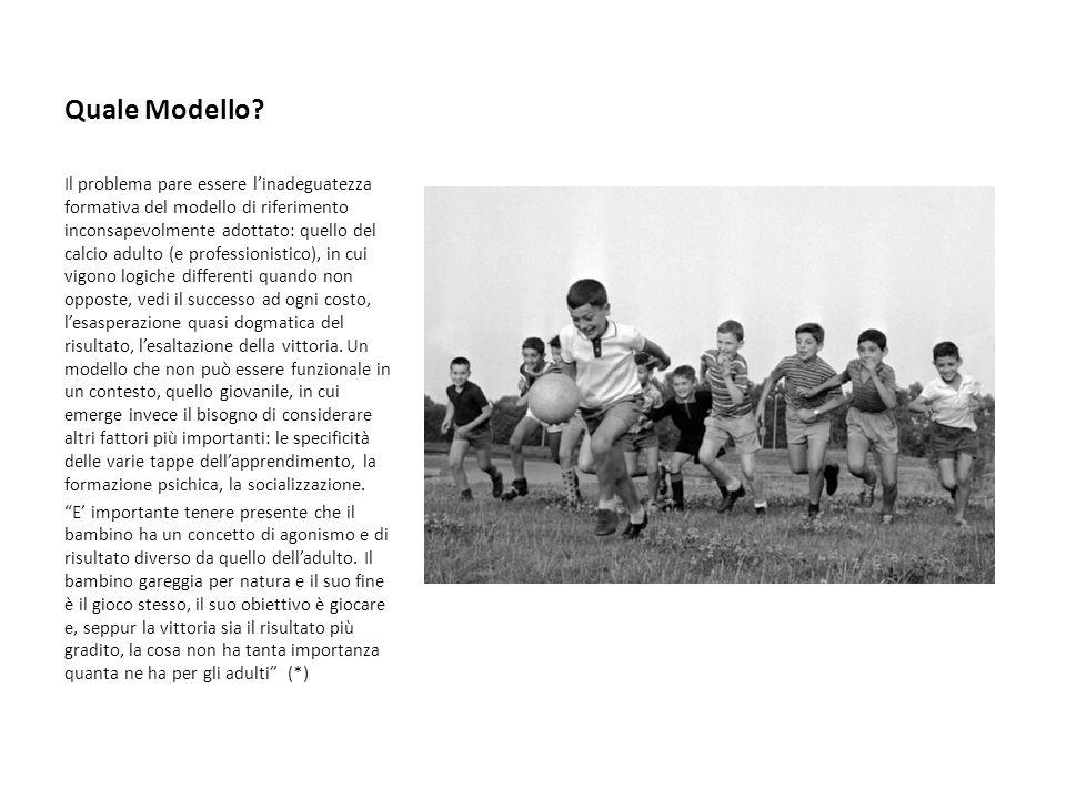 Quale Modello? Il problema pare essere l'inadeguatezza formativa del modello di riferimento inconsapevolmente adottato: quello del calcio adulto (e pr