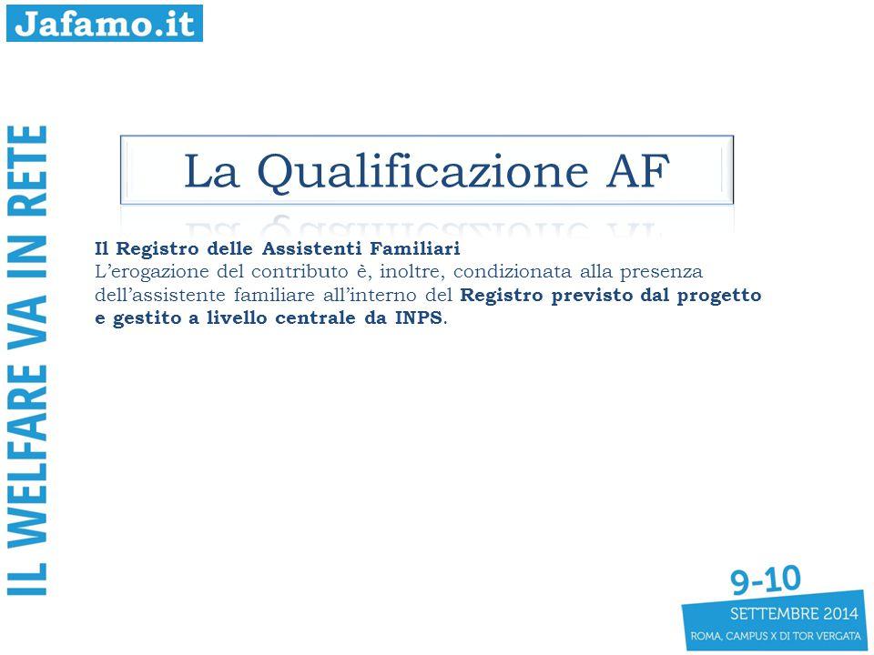 Il Registro delle Assistenti Familiari L'erogazione del contributo è, inoltre, condizionata alla presenza dell'assistente familiare all'interno del Registro previsto dal progetto e gestito a livello centrale da INPS.