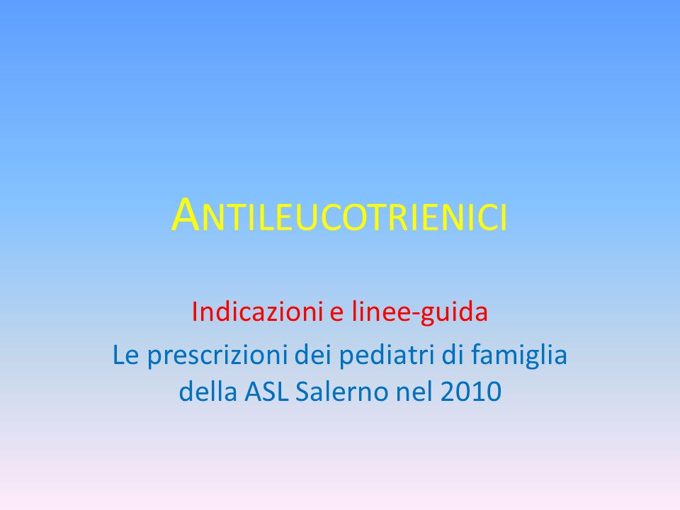 Gli antileucotrienici nelle linee-guida SIGN: Scottish Intercollegiate Guidelines GINA: Global INitiative for Asthma PRACTALL: PRACTicing ALLergology EAACI (European Academy of Allergy and Clinical Immunology) AAAAI (American Academy of Allergy, Asthma and Immunology) ARIA: allergic rhinitis and is impact on asthma SNLG: sistema nazionale per le linee-guida (Toscana)