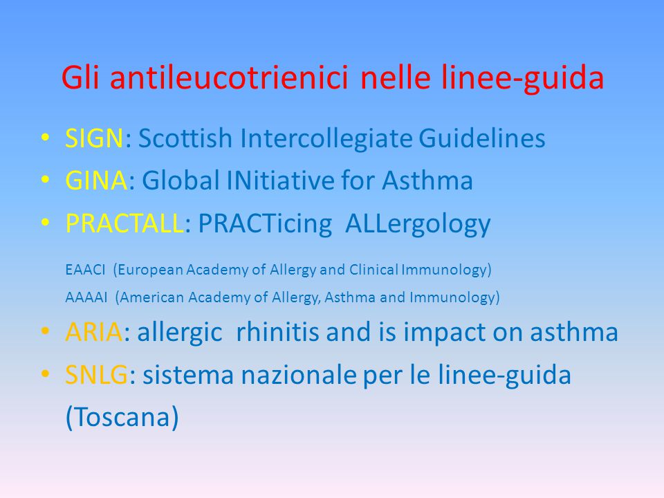 Gli antileucotrienici nelle linee-guida SIGN: Scottish Intercollegiate Guidelines GINA: Global INitiative for Asthma PRACTALL: PRACTicing ALLergology