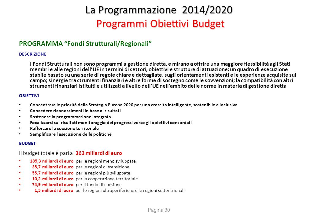 """La Programmazione 2014/2020 Programmi Obiettivi Budget PROGRAMMA """"Fondi Strutturali/Regionali"""" DESCRIZIONE I Fondi Strutturali non sono programmi a ge"""