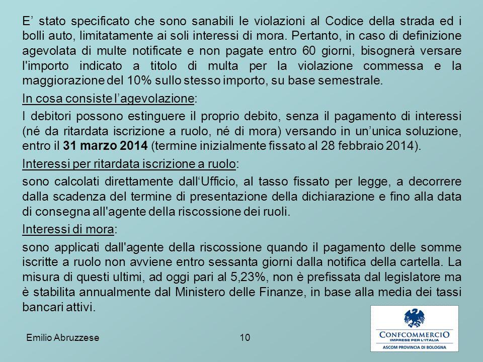 E ' stato specificato che sono sanabili le violazioni al Codice della strada ed i bolli auto, limitatamente ai soli interessi di mora.