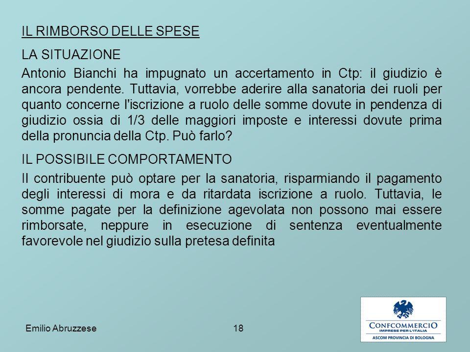 IL RIMBORSO DELLE SPESE LA SITUAZIONE Antonio Bianchi ha impugnato un accertamento in Ctp: il giudizio è ancora pendente. Tuttavia, vorrebbe aderire a