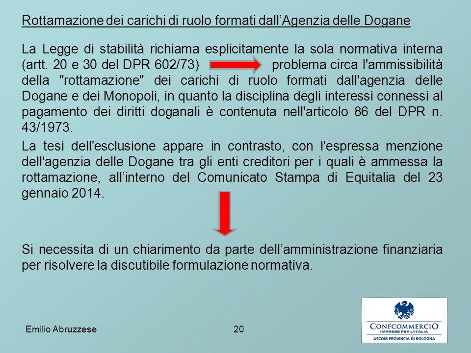 Rottamazione dei carichi di ruolo formati dall'Agenzia delle Dogane La Legge di stabilità richiama esplicitamente la sola normativa interna (artt. 20