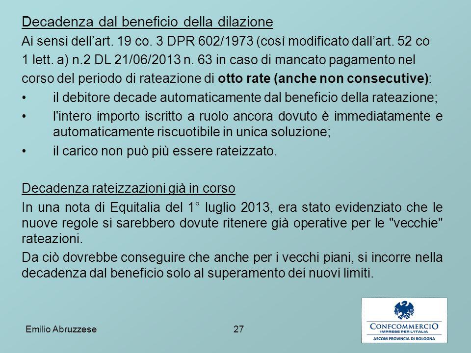 Decadenza dal beneficio della dilazione Ai sensi dell'art. 19 co. 3 DPR 602/1973 (così modificato dall'art. 52 co 1 lett. a) n.2 DL 21/06/2013 n. 63 i