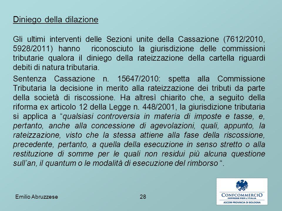 Diniego della dilazione Gli ultimi interventi delle Sezioni unite della Cassazione (7612/2010, 5928/2011) hanno riconosciuto la giurisdizione delle co