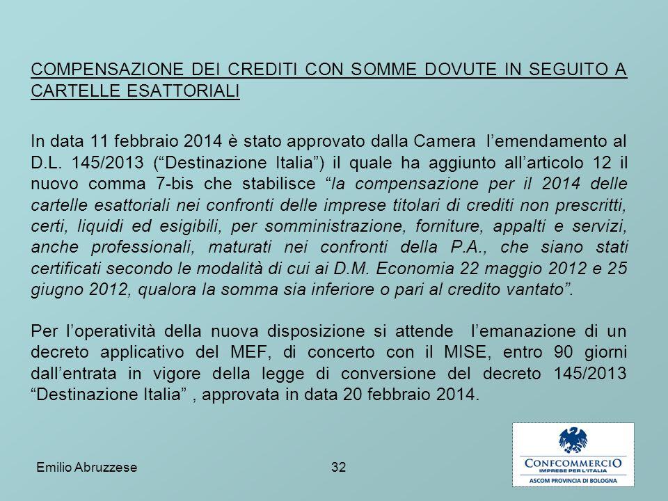 COMPENSAZIONE DEI CREDITI CON SOMME DOVUTE IN SEGUITO A CARTELLE ESATTORIALI In data 11 febbraio 2014 è stato approvato dalla Camera l'emendamento al D.L.