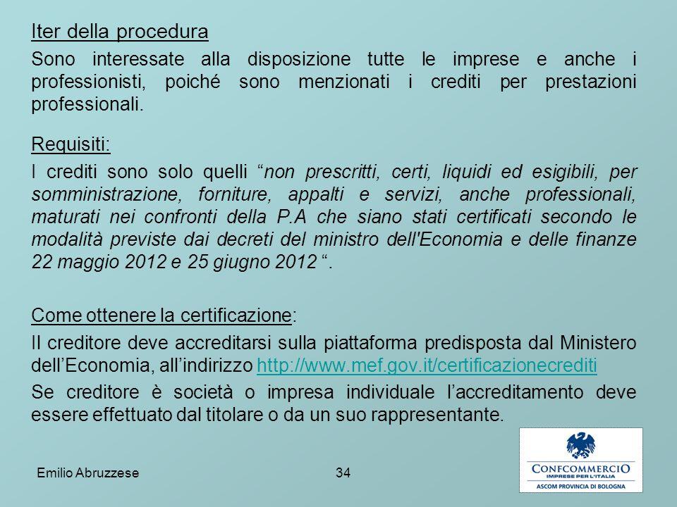 Iter della procedura Sono interessate alla disposizione tutte le imprese e anche i professionisti, poiché sono menzionati i crediti per prestazioni pr