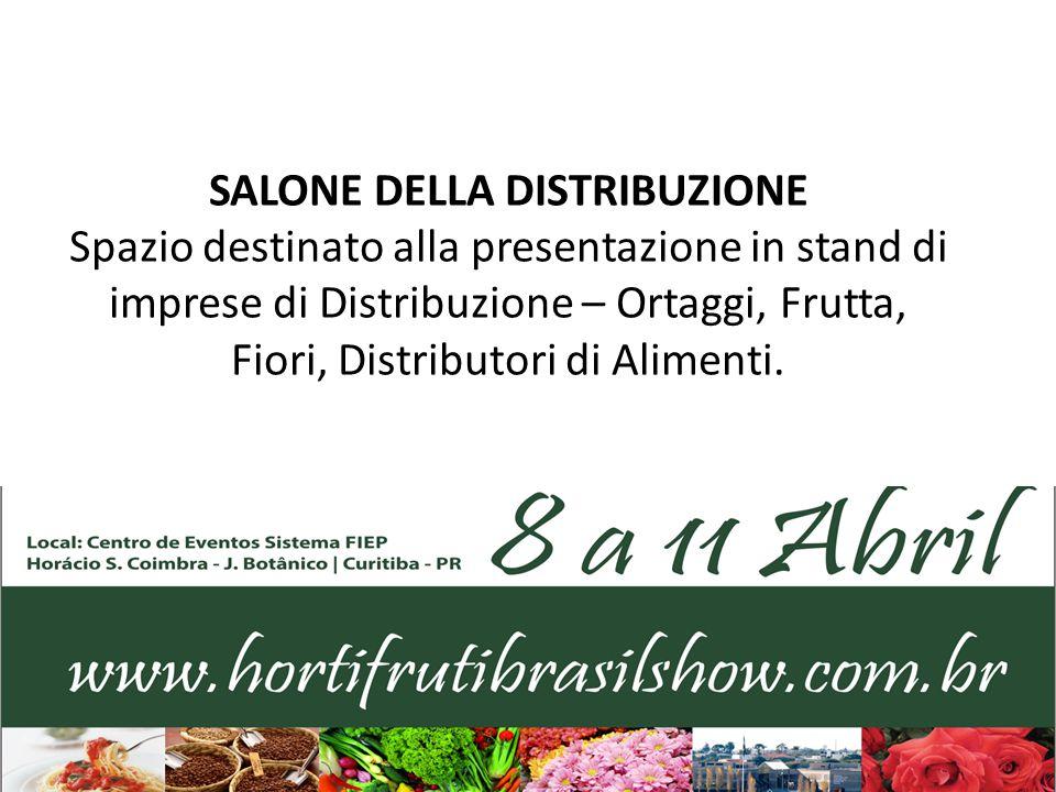 SALONE DELLA DISTRIBUZIONE Spazio destinato alla presentazione in stand di imprese di Distribuzione – Ortaggi, Frutta, Fiori, Distributori di Alimenti