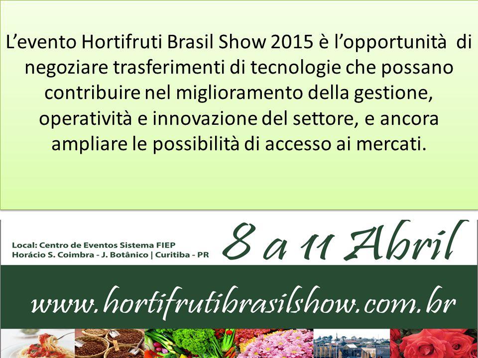 L'evento Hortifruti Brasil Show 2015 è l'opportunità di negoziare trasferimenti di tecnologie che possano contribuire nel miglioramento della gestione