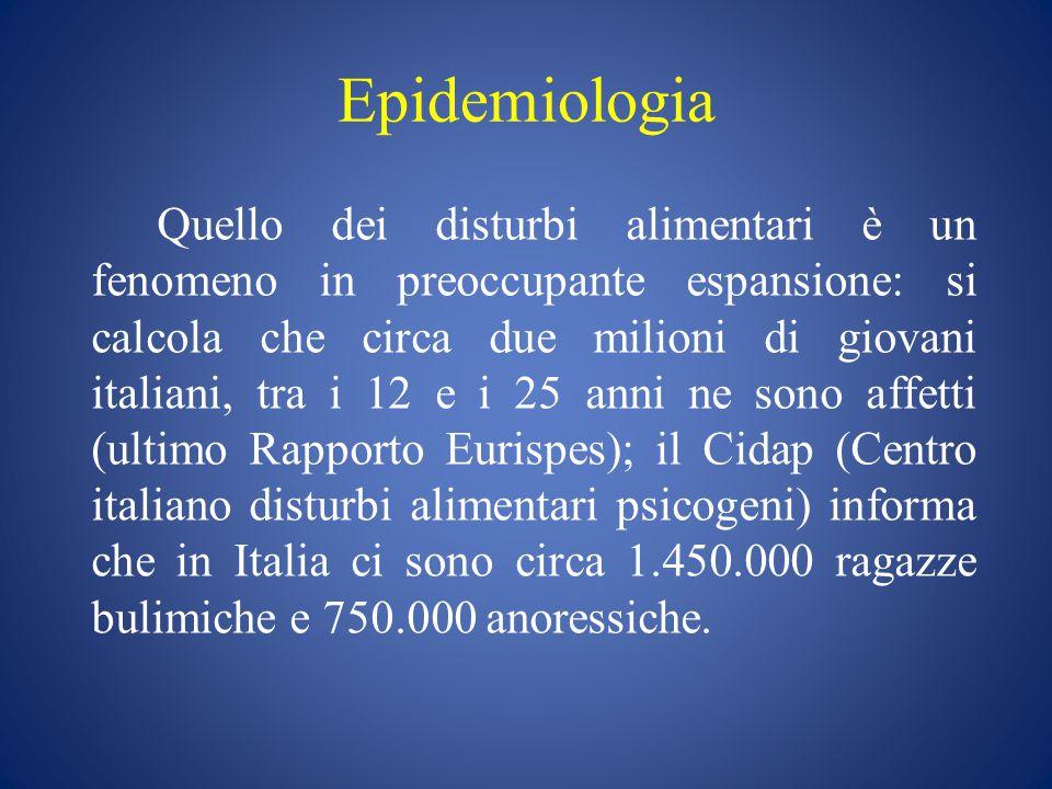 Epidemiologia Quello dei disturbi alimentari è un fenomeno in preoccupante espansione: si calcola che circa due milioni di giovani italiani, tra i 12