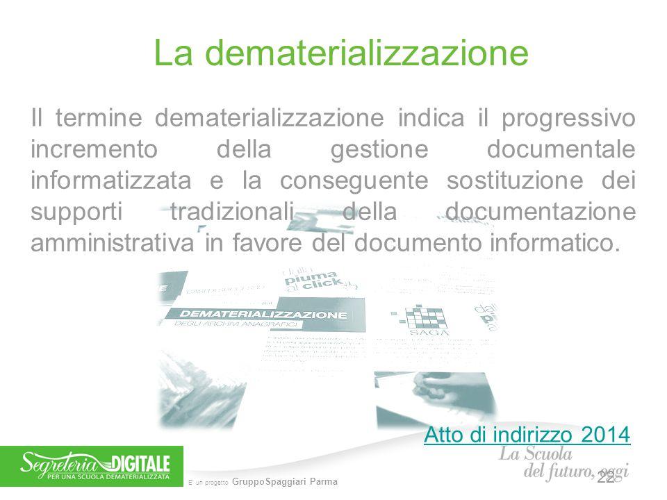 E' un progetto GruppoSpaggiari Parma La dematerializzazione Il termine dematerializzazione indica il progressivo incremento della gestione documentale