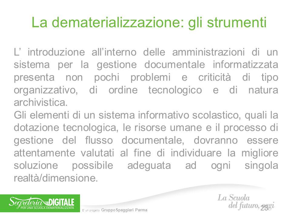 E' un progetto GruppoSpaggiari Parma La dematerializzazione: gli strumenti L' introduzione all'interno delle amministrazioni di un sistema per la gest